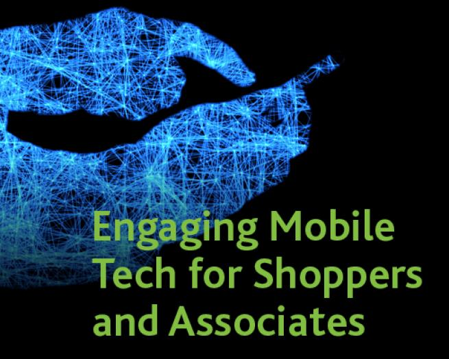 Engaging Mobile Tech for Shoppers and Associates