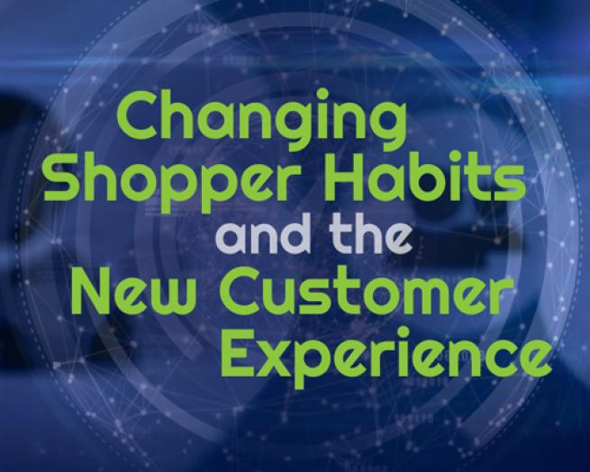 Changing Shopper Habits and the New Customer Experience